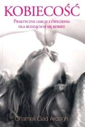 Kobiecość Praktyczne lekcje i ćwiczenia dla budzących się kobiet