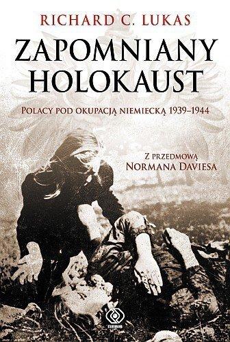 Zapomniany Holokaust. Polacy Pod Okupacją Niemiecką 1939-1944