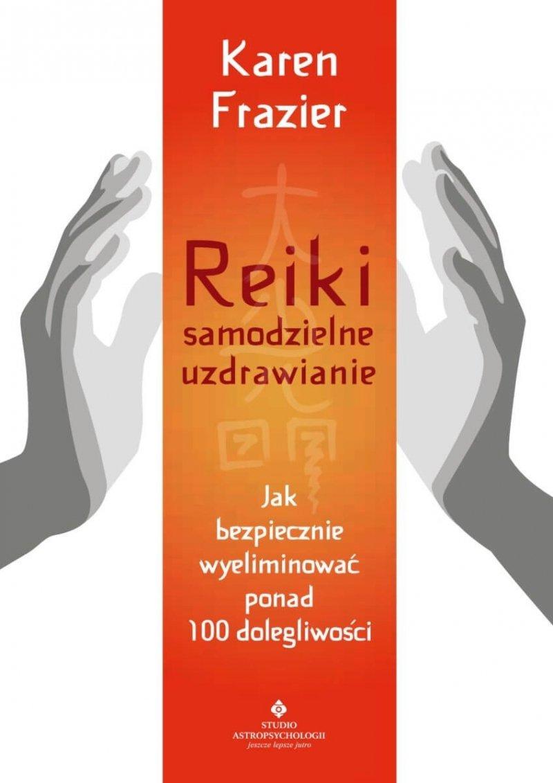 Reiki samodzielne uzdrawianie. Jak bezpiecznie wyeliminować ponad 100 dolegliwości