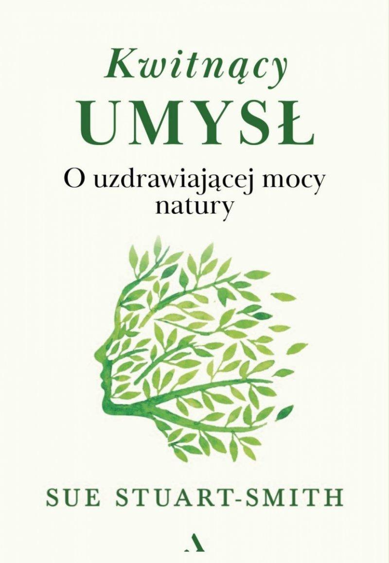 Kwitnący umysł O uzdrawiającej mocy natury