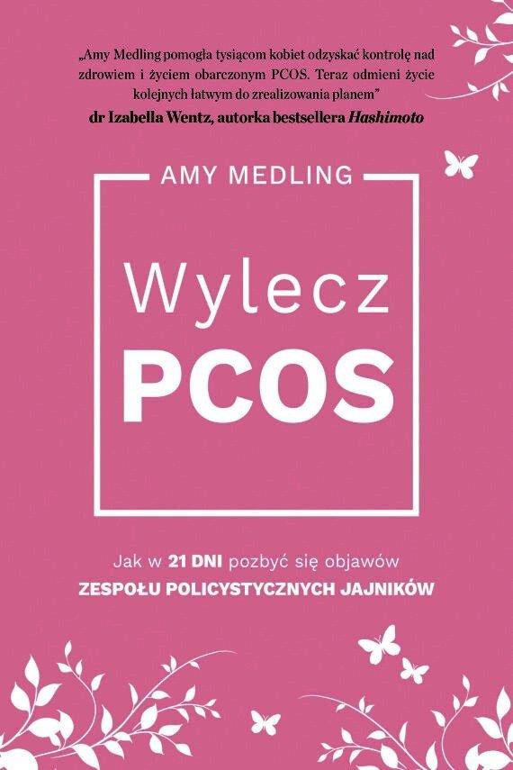 Wylecz PCOS. Jak w 21 dni pozbyć się objawów zespołu policystycznych jajników