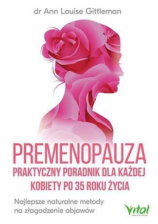 Premenopauza praktyczny poradnik dla każdej kobiety po 35 roku życia