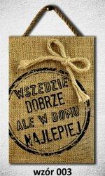 Drewniana tabliczka MDF Wszędzie dobrze...